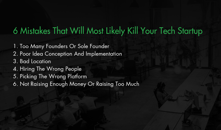 6 Mistakes That Will Most Likely Kill Your Tech Startup
