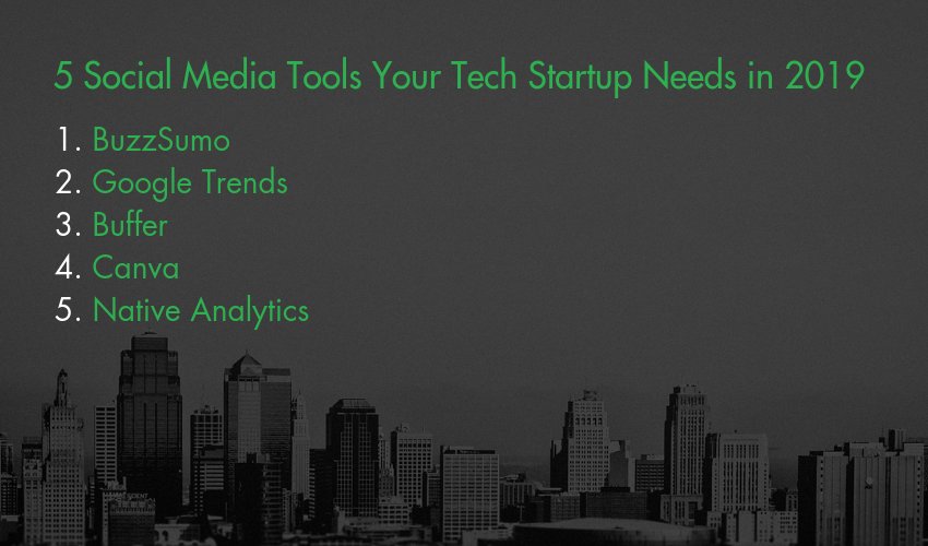 5 Social Media Tools Your Tech Startup Needs in 2019