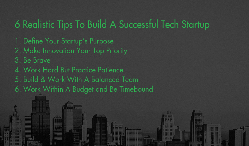6 Realistic Tips To Build A Successful Tech Startup