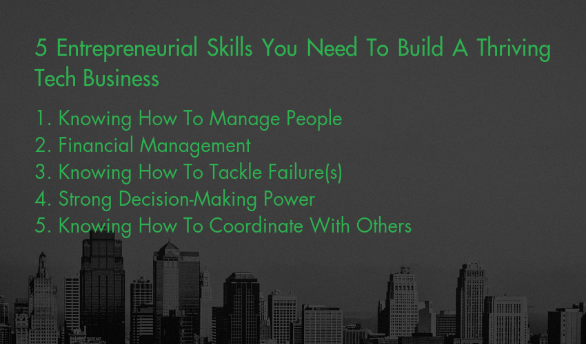 5 Entrepreneurial Skills You Need To Build A Thriving Tech Business