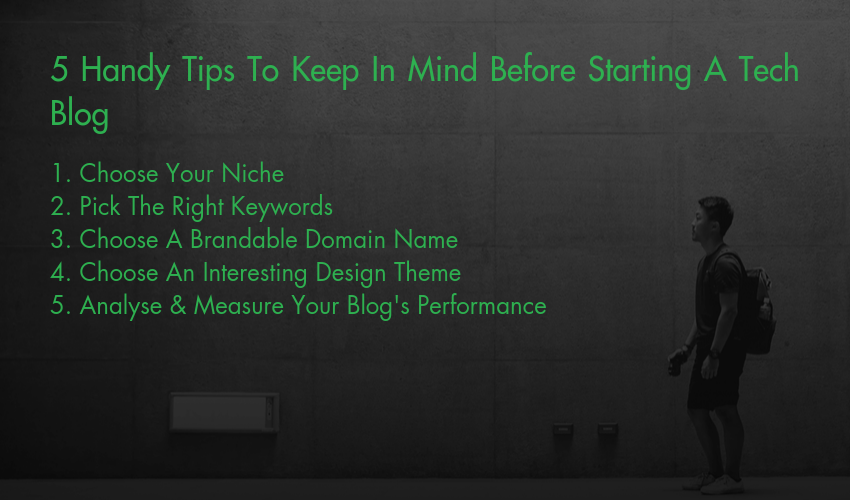 5 Handy Tips To Keep In Mind Before Starting A Tech Blog