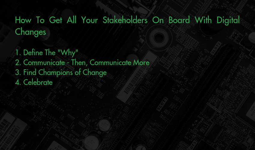 How To Get All Your Stakeholders On Board With Digital Changes