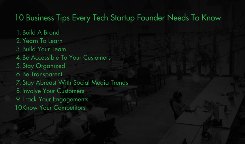 10 Business Tips Every Tech Startup Founder Needs To Know