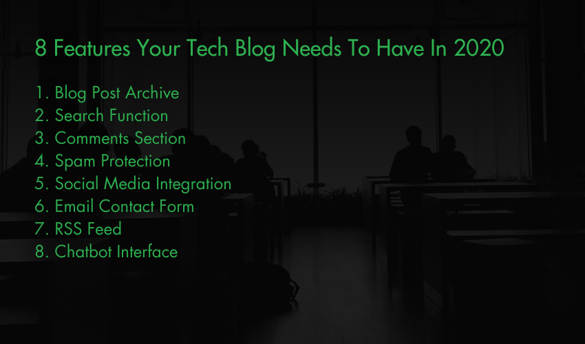 8 Features Your Tech Blog Needs To Have In 2020